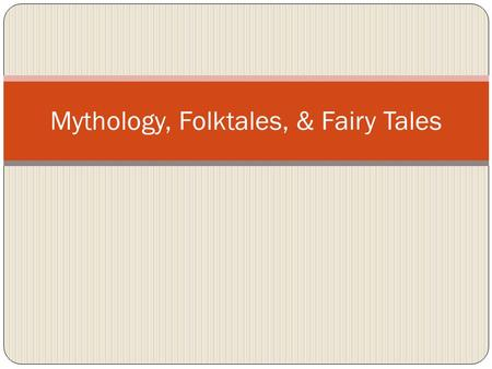 Mythology, Folktales, & Fairy Tales What is a Folk Tale? A folk tale is a story with no known author. Folk tales are passed down from one generation.