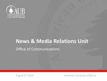 News & Media Relations Unit Office of Communications August 27, 2014American University of Beirut.