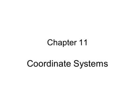 Chapter 11 Coordinate Systems. Outline About coordinate systems Geographic coordinate systems Projected coordinate systems Raster coordinate systems Common.