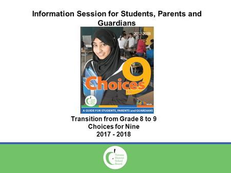 Information Session for Students, Parents and Guardians Transition from Grade 8 to 9 Choices for Nine