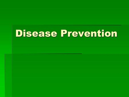 Disease Prevention. Food Poisoning  Types- Salmonellosis, E-Coli, Campylobacter  Check- Food for Color, Smell, Expiration Date  Store- Food at proper.