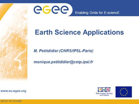 INFSO-RI Enabling Grids for E-sciencE  Earth Science Applications M. Petitdidier (CNRS/IPSL-Paris)
