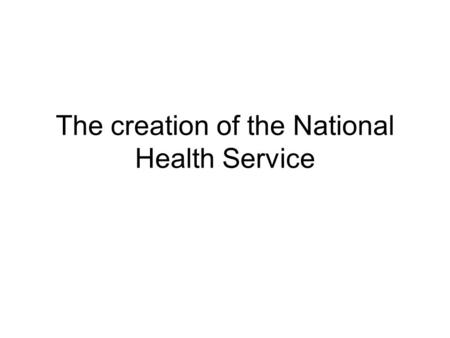 The creation of the National Health Service. Situation in 1900 Some friendly societies and trade unions provided health insurance for their members Most.