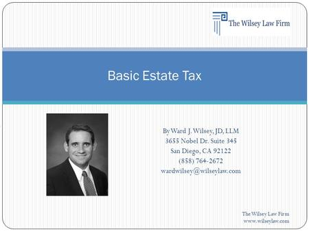 By Ward J. Wilsey, JD, LLM 3655 Nobel Dr. Suite 345 San Diego, CA (858) The Wilsey Law Firm  Basic.