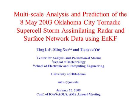 Multi-scale Analysis and Prediction of the 8 May 2003 Oklahoma City Tornadic Supercell Storm Assimilating Radar and Surface Network Data using EnKF Ting.