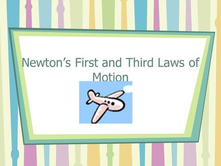 Newton's First and Third Laws of Motion First we need to define the word FORCE: The cause of motion (what causes objects to move) Two types of forces.