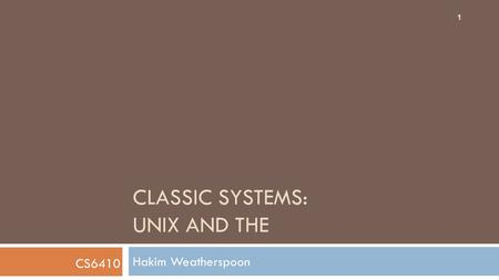 CLASSIC SYSTEMS: UNIX AND THE Hakim Weatherspoon CS