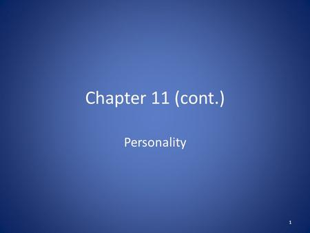 Chapter 11 (cont.) Personality 1. Humanistic Theories 1950s Carl Rogers – had many patients (not a researcher) People > grow, want to do good, be special.