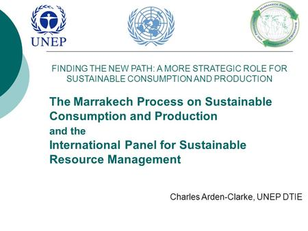 The Marrakech Process on Sustainable Consumption and Production and the International Panel for Sustainable Resource Management FINDING THE NEW PATH: A.