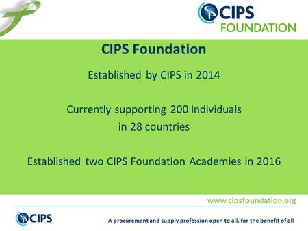 A procurement and supply profession open to all, for the benefit of all Established by CIPS in 2014 Currently supporting 200 individuals.