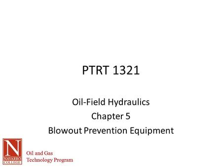 Oil and Gas Technology Program Oil and Gas Technology Program PTRT 1321 Oil-Field Hydraulics Chapter 5 Blowout Prevention Equipment.
