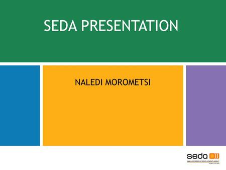 SEDA PRESENTATION NALEDI MOROMETSI. Small Enterprise Development Agency  An agency of the Department of Small Business Development & Cooperatives, mandated.