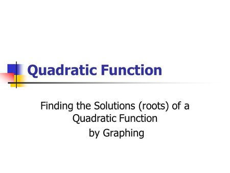 Quadratic Function Finding the Solutions (roots) of a Quadratic Function by Graphing.