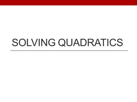 SOLVING QUADRATICS. Solving Quadratic Equations in Factored Form y = (x + 3)(x + 2) 0 = (x + 3)(x + 2) Ways to solve: y = x 2 + 5x + 6 x-intercepts, roots,