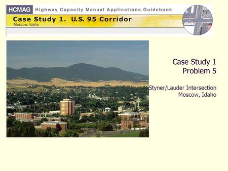 Case Study 1 Problem 5 Styner/Lauder Intersection Moscow, Idaho.