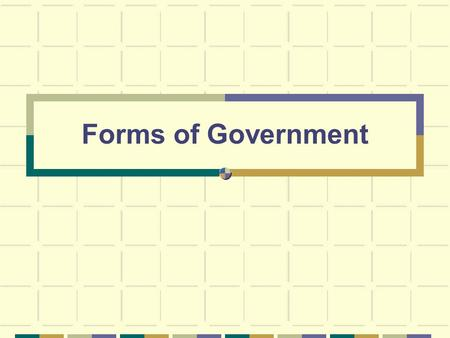 Forms of Government. GOVERNMENT Government is the form or system of rule by which a state, community, etc., is governed: democratic government.