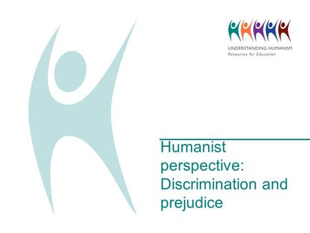 Humanist perspective: Discrimination and prejudice.