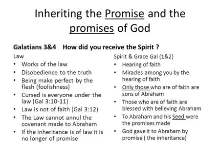 Inheriting the Promise and the promises of God Galatians 3&4 Law Works of the law Disobedience to the truth Being make perfect by the flesh (foolishness)
