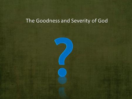The Goodness and Severity of God. The Bible presents a picture of God as a God of holiness, justice and love.