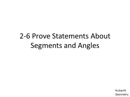 2-6 Prove Statements About Segments and Angles Hubarth Geometry.