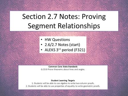 Section 2.7 Notes: Proving Segment Relationships Common Core State Standards G.CO.9 Prove theorems about lines and angles. Student Learning Targets 1.