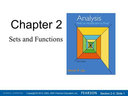 1-1 Copyright © 2013, 2005, 2001 Pearson Education, Inc. Section 2.4, Slide 1 Chapter 2 Sets and Functions.