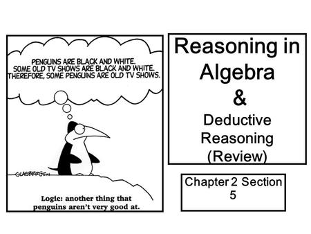 Reasoning in Algebra & Deductive Reasoning (Review) Chapter 2 Section 5.