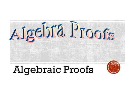Algebraic Proofs. 1. Transitive property of equality 2. Symmetric property of equality 3. Reflexive property of equality 4. Substitution 5. Addition property.