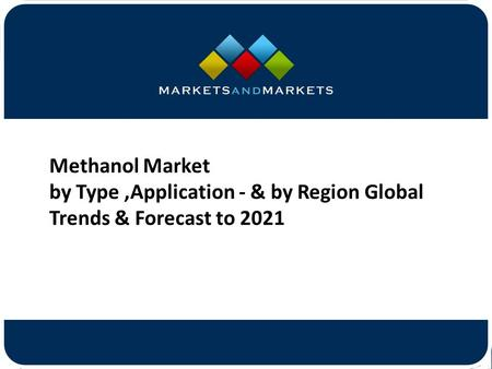 Methanol Market by Type,Application - & by Region Global Trends & Forecast to 2021.