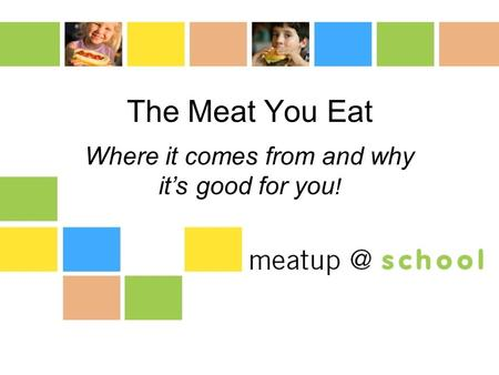 The Meat You Eat Where it comes from and why it's good for you !