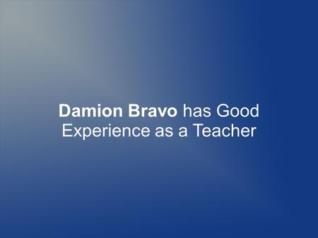 Damion Bravo has Good Experience as a Teacher. Damion BravoDamion Bravo is a highly skilled ESE teacher based in Tampa/St. Petersburg, Florida Area. He.