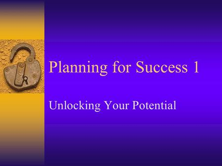 Planning for Success 1 Unlocking Your Potential. Trustworthy, Honest and Ethical  What is being trustworthy, honest and ethical?  Why is it important?