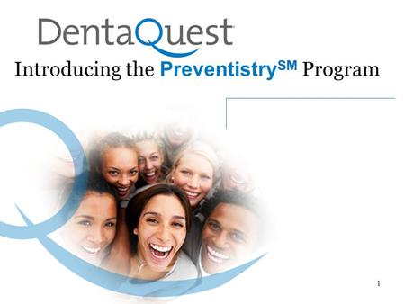 Introducing the Preventistry SM Program 1. Welcome! Introductions Overview of DentaQuest's Preventistry SM Program –What it is and why it's important.