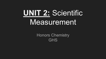 UNIT 2: Scientific Measurement Honors Chemistry GHS.
