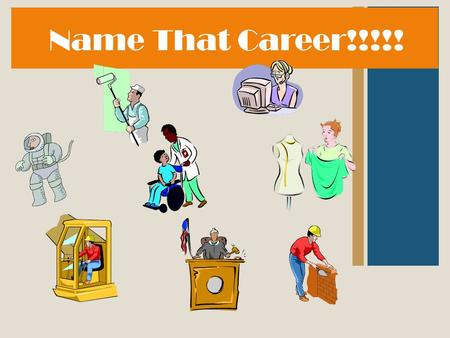 Name That Career!!!!!. 1. Two Teams 2. One person from each team comes to the front 3. One hand behind back 4. First person to ring bell and answer correctly,