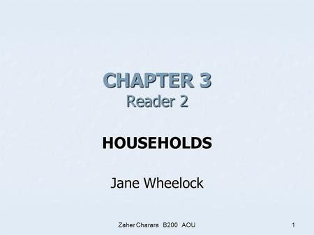 Zaher Charara B200 AOU1 CHAPTER 3 Reader 2 HOUSEHOLDS Jane Wheelock.