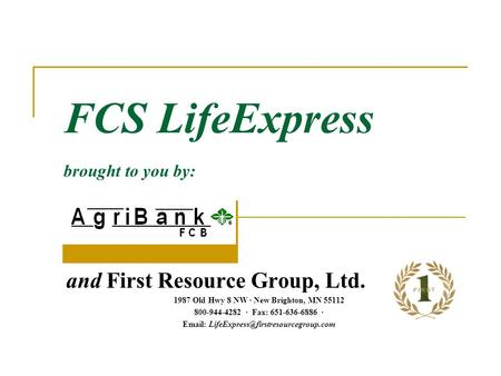 FCS LifeExpress brought to you by: and First Resource Group, Ltd Old Hwy 8 NW ∙ New Brighton, MN ∙ Fax: ∙