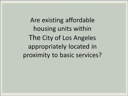 Are existing affordable housing units within The City of Los Angeles appropriately located in proximity to basic services?