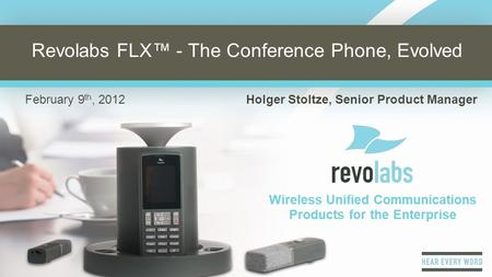 Revolabs, Inc.  1 Wireless Unified Communications Products for the Enterprise Revolabs FLX™ - The Conference Phone, Evolved.