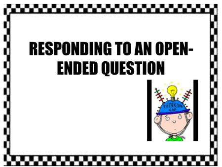 RESPONDING TO AN OPEN- ENDED QUESTION. Let's Go To The Races….. R Restate A Answer C Cite E Extend S Summarize.