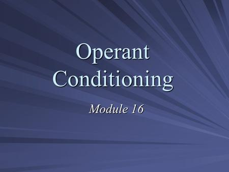 Operant Conditioning Module 16. Edward Thorndike  Law of Effect:  behaviors with favorable consequences will occur more frequently  behaviors with.