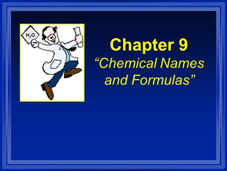 "Chapter 9 ""Chemical Names and Formulas"" H2OH2O. Section 9.1 Naming Ions l OBJECTIVES: –Identify the charges on monatomic ions by using the periodic table,"