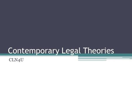 Contemporary Legal Theories CLN4U. Legal Formalism Law is a body of rules that describe what ought to be. Law is a scientific entity. Judges can only.
