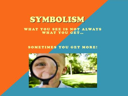 SYMBOLISM WHAT YOU SEE IS NOT ALWAYS WHAT YOU GET… SOMETIMES YOU GET MORE!
