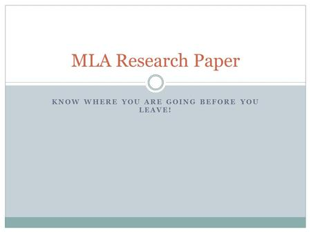 KNOW WHERE YOU ARE GOING BEFORE YOU LEAVE! MLA Research Paper.