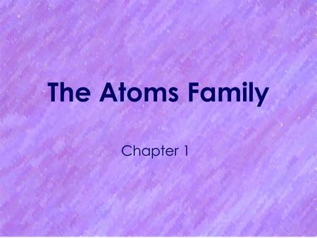 The Atoms Family Chapter 1. What is an Element? A substance that cannot be broken down into simpler substances by physical or chemical means 92 occur.