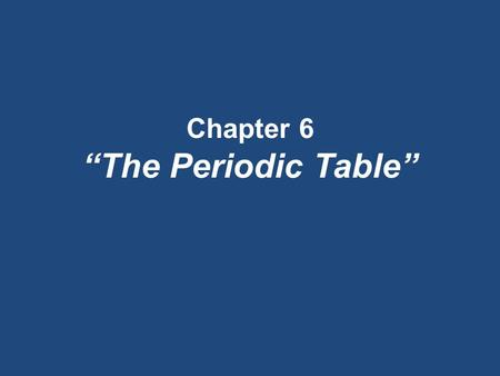"Chapter 6 ""The Periodic Table"". Section 6.1 Organizing the Elements OBJECTIVES: – Explain how elements are organized in a periodic table."