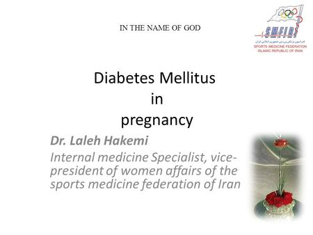 Diabetes Mellitus in pregnancy Dr. Laleh Hakemi Internal medicine Specialist, vice- president of women affairs of the sports medicine federation of Iran.