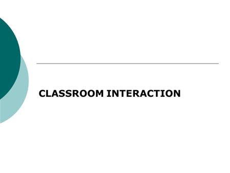 CLASSROOM INTERACTION. Interaction patterns Group work  Students work in small groups on tasks that entail interaction: conveying information, for example,