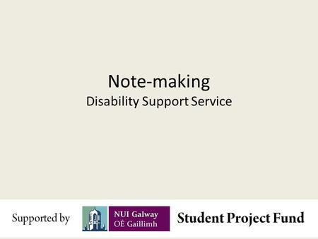 Note-making Disability Support Service. Retaining Information Studies have shown that people forget 50% of a lecture within 24 hours 80% of a lecture.